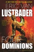 Four Dominions - A Testament Novel ebook by Eric Van Lustbader