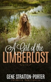 A Girl of the Limberlost ebook by Gene Stratton-Potter
