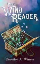 The Wind Reader ebook by Dorothy A. Winsor