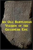 An Old Babylonian Version of the Gilgamesh Epic ebook by Anonymous