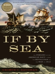 If By Sea - The Forging of the American Navy--from the Revolution to the War of 1812 ebook by George C. Daughan