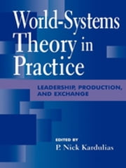 World-Systems Theory in Practice - Leadership, Production, and Exchange ebook by Nick P. Kardulias,Rani T. Alexander,Gary M. Feinman,Andre Gunder Frank,Thomas D. Hall,Robert J. Jeske,P Nick Kardulias,Lawrence A. Kuznar, Indiana University - Purdue University, Fort Wayne,Darrell LaLone,George Modelski,Ian Morris,Peter Peregrine,Edward M. Schortman, Kenyon College,Mark T. Shutes,Gil Stein,William R. Thompson,Patricia A. Urban,Peter Wells