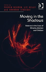 Moving in the Shadows - Violence in the Lives of Minority Women and Children ebook by Ms Hannana Siddiqui,Professor Liz Kelly,Ms Yasmin Rehman
