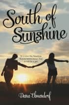 South of Sunshine ebook by Dana Elmendorf