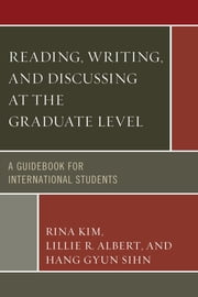 Reading, Writing, and Discussing at the Graduate Level - A Guidebook for International Students ebook by Rina Kim, Lillie R. Ablert, Hang Gyun Sihn