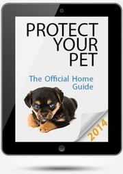 Protect Your Pet - The Official Home Guide ebook by TJ Erben