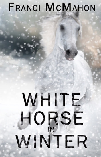 White Horse in Winter ebook by Franci McMahon