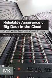 Reliability Assurance of Big Data in the Cloud - Cost-Effective Replication-Based Storage ebook by Yun Yang,Wenhao Li,Dong Yuan