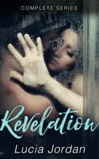 Revelation - Complete Series ebook by Lucia Jordan