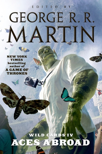 Wild Cards IV: Aces Abroad ebook by George R. R. Martin,Wild Cards Trust