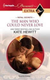 The Man Who Could Never Love ebook by Kate Hewitt