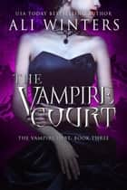 The Vampire Court - Shadow World: The Vampire Debt, #3 ebook by Ali Winters
