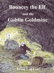 Bouncey the Elf and the Goblin Goldmine ebook by Brian  Leo Lee