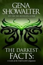 The Darkest Facts - A Lords Of The Underworld Companion ebook by GENA SHOWALTER