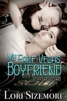 My Fake Vegas Boyfriend ebook by Lori Sizemore