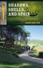 Shadows, Shells, and Spain ebook by John Meyer