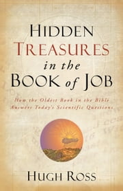 Hidden Treasures in the Book of Job (Reasons to Believe) - How the Oldest Book of the Bible Answers Today's Scientific Questions ebook by Kobo.Web.Store.Products.Fields.ContributorFieldViewModel