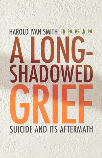 A Long-Shadowed Grief - Suicide and Its Aftermath ebook by Harold Ivan Smith