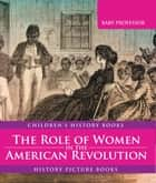 The Role of Women in the American Revolution - History Picture Books | Children's History Books ebook by Baby Professor