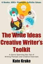 The Write Ideas Creative Writer's Toolkit - A Genre Spanning Box Set of Writing Prompts and Creative Exercises ebook by Kate Krake