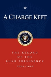 A Charge Kept - The Record of the Bush Presidency 2001 - 2009 ebook by George W. Bush,Marc A. Thiessen