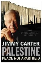 Palestine - Peace Not Apartheid ebook by Jimmy Carter