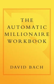 The Automatic Millionaire Workbook - A Personalized Plan to Live and Finish Rich. . . Automatically ebook by David Bach