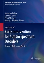 Handbook of Early Intervention for Autism Spectrum Disorders - Research, Policy, and Practice ebook by Jonathan Tarbox,Dennis R. Dixon,Peter Sturmey,Johnny L. Matson