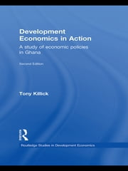Development Economics in Action Second Edition - A Study of Economic Policies in Ghana ebook by Tony Killick