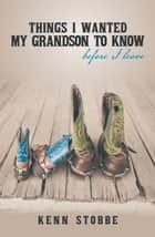 Things I Wanted My Grandson to Know Before I Leave ebook by Kenn Stobbe