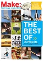 The Best of Make: - 75 Projects from the Pages of Make ebook by Mark Frauenfelder