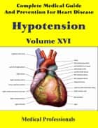 A Complete Medical Guide and Prevention For Heart Diseases Volume XVI; Hypotension ebook by Medical Professionals
