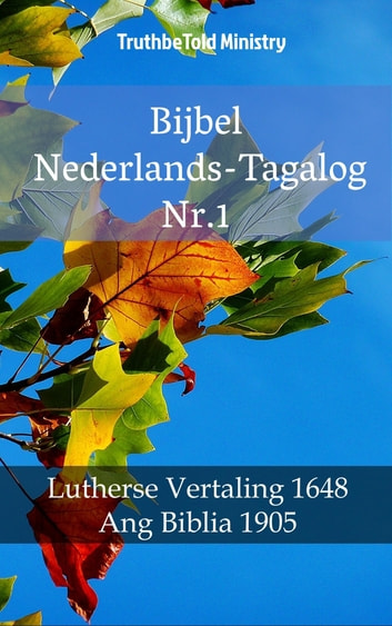 Bijbel Nederlands-Tagalog Nr.1 - Lutherse Vertaling 1648 - Ang Biblia 1905 ebook by TruthBeTold Ministry
