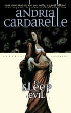 To Sleep With Evil ebook by Andria Cardarelle