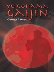 Yokohama Gaijin - Memoir of a foreigner born in Japan ebook by George Lavrov
