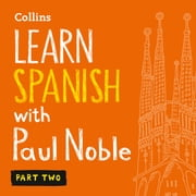 Learn Spanish with Paul Noble for Beginners – Part 2: Spanish Made Easy with Your 1 million-best-selling Personal Language Coach audiobook by Paul Noble