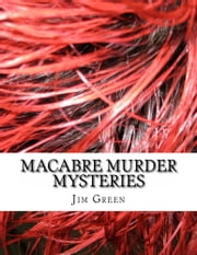 Macabre Murder Mysteries ebook by Jim Green