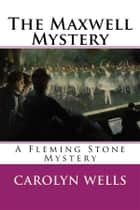 The Maxwell Mystery - A Fleming Stone Mystery ebook by Carolyn Wells