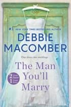 The Man You'll Marry - An Anthology ebook by Debbie Macomber