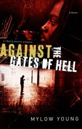 Against the Gates of Hell - A Crack House Exodus ebook by Mylow Young