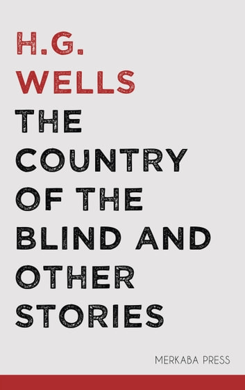 The Country of the Blind and Other Stories ebook by H.G. Wells