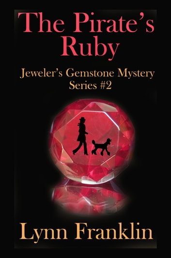 The Pirate's Ruby - Jeweler's Gemstone Mystery #2 ebook by Lynn Franklin