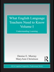 What English Language Teachers Need to Know Volume I: Understanding Learning ebook by Murray, Denise E.
