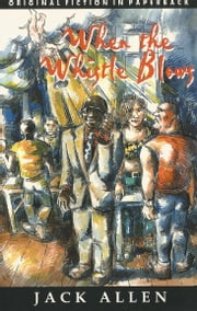 When the Whistle Blows ebook by Jack Allen