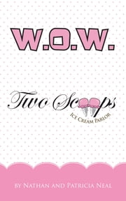 WOW - Two Scoops Ice Cream Parlor ebook by Nathan; Patricia Neal