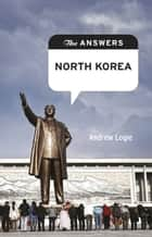 The Answers: North Korea ebook by Jeremy Kourdi