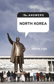 The Answers: North Korea - How do you solve a problem like North Korea? ebook by Jeremy Kourdi