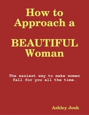 How to Approach a Beautiful Woman ebook by Ashley Josh