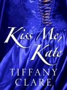 Kiss Me, Kate ebook by Tiffany Clare