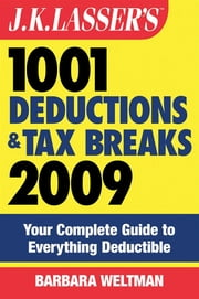 J.K. Lasser's 1001 Deductions and Tax Breaks 2009 - Your Complete Guide to Everything Deductible ebook by Barbara Weltman
